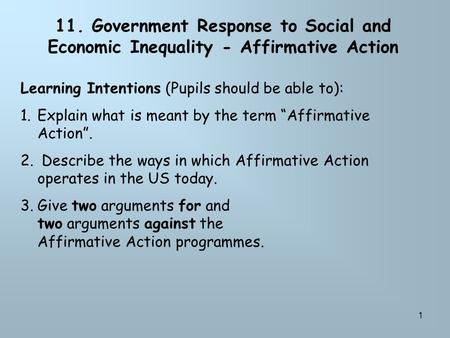 1 11. Government Response to Social and Economic Inequality - Affirmative Action Learning Intentions (Pupils should be able to): 1.Explain what is meant.