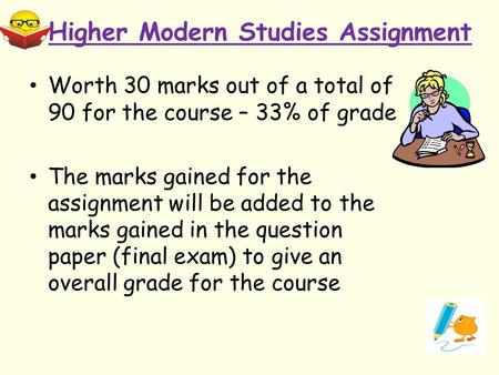 Higher Modern Studies Assignment Worth 30 marks out of a total of 90 for the course – 33% of grade The marks gained for the assignment will be added to.