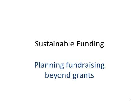 Sustainable Funding Planning fundraising beyond grants 1.