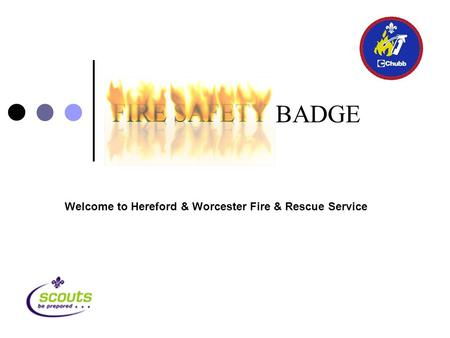 BADGE Welcome to Hereford & Worcester Fire & Rescue Service.