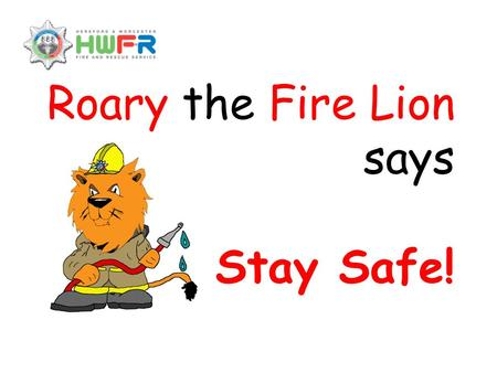 Roary the Fire Lion says Stay Safe!. Fire Safety Smoke and smoke alarms How long would it take for the whole room to catch fire?