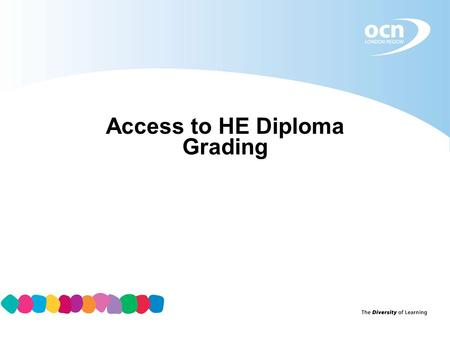 Access to HE Diploma Grading. The Access to HE grading model unit grading all level 3 units (level 2 units will not be graded) no aggregate or single.