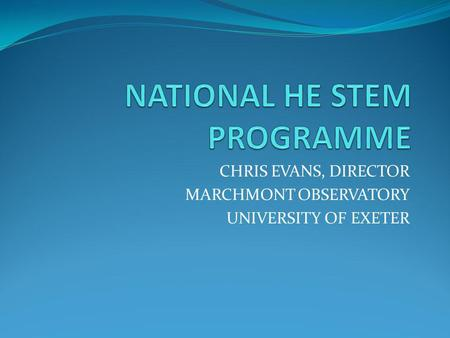 CHRIS EVANS, DIRECTOR MARCHMONT OBSERVATORY UNIVERSITY OF EXETER.