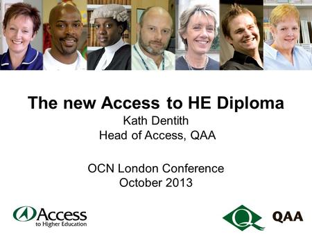 The new Access to HE Diploma Kath Dentith Head of Access, QAA OCN London Conference October 2013.