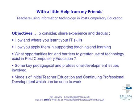 Jim Crawley - Visit the Itslife web site at  'With a little Help from my Friends' Teachers.