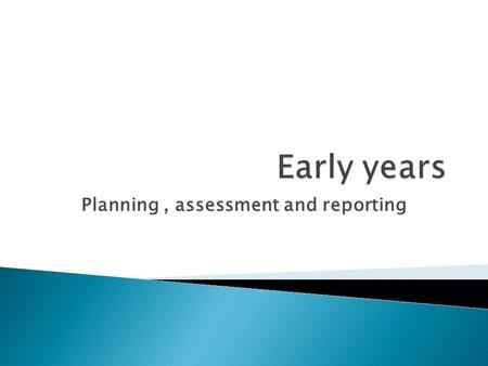 Planning, assessment and reporting.  Reduce paperwork  Trust the judgement of the professional  Record significant learning  No need to evidence everything.
