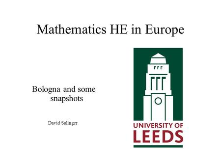 Mathematics HE in Europe Bologna and some snapshots David Salinger.