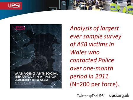 Analysis of largest ever sample survey of ASB victims in Wales who contacted Police over one-month period in 2011. (N=200 per force).