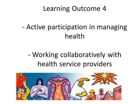 © RSPH 2008 Learning Outcome 4 - Active participation in managing health - Working collaboratively with health service providers.