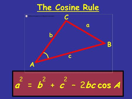 The Cosine Rule A B C a b c. The Cosine Rule A B C a b c.