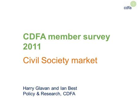 CDFA member survey 2011 Civil Society market Harry Glavan and Ian Best Policy & Research, CDFA.