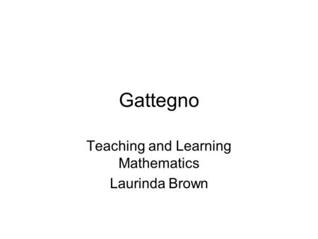 Gattegno Teaching and Learning Mathematics Laurinda Brown.