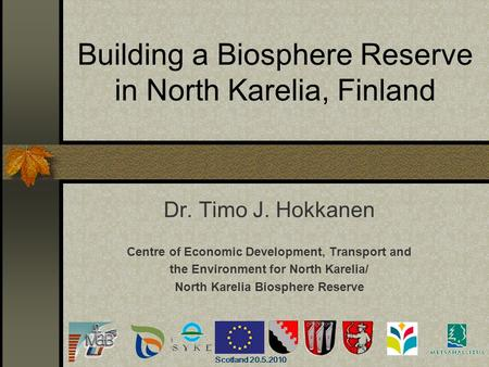 Building a Biosphere Reserve in North Karelia, Finland Dr. Timo J. Hokkanen Centre of Economic Development, Transport and the Environment for North Karelia/