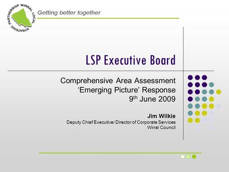 LSP Executive Board Comprehensive Area Assessment 'Emerging Picture' Response 9 th June 2009 Jim Wilkie Deputy Chief Executive/ Director of Corporate Services.