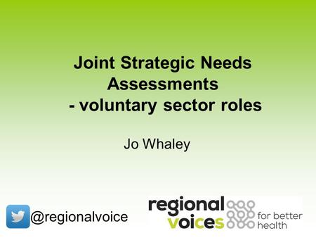 Joint Strategic Needs Assessments - voluntary sector Jo Whaley.