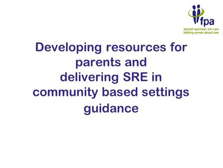 Developing resources for parents and delivering SRE in community based settings guidance.