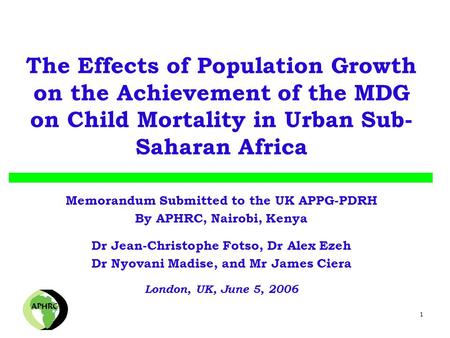 1 The Effects of Population Growth on the Achievement of the MDG on Child Mortality in Urban Sub- Saharan Africa Memorandum Submitted to the UK APPG-PDRH.