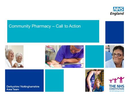 Community Pharmacy – Call to Action Derbyshire / Nottinghamshire Area Team.