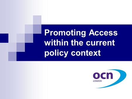Promoting Access within the current policy context.