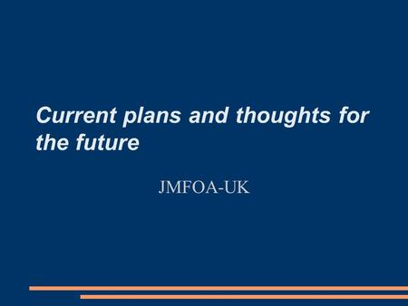 Current plans and thoughts for the future JMFOA-UK.