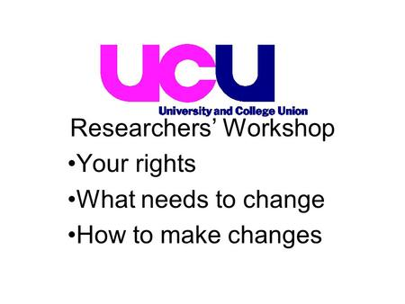 Your rights What needs to change How to make changes Researchers' Workshop.