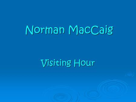 Norman MacCaig Visiting Hour.  Understanding After reading through the poem, write down what you think is happening in the poem. After reading through.