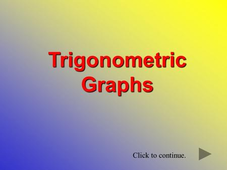 Trigonometric Graphs Click to continue. You are already familiar with the basic graph of y = sin x o. There are some important points to remember. 360.