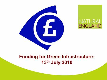 Funding for Green Infrastructure- 13 th July 2010.
