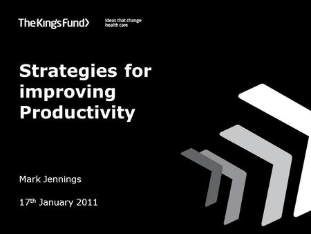 Strategies for improving Productivity Mark Jennings 17 th January 2011.