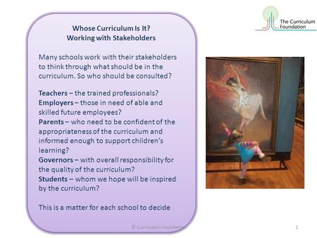 Whose Curriculum Is It? Working with Stakeholders Many schools work with their stakeholders to think through what should be in the curriculum. So who should.
