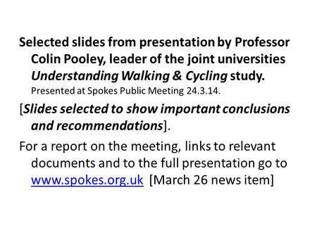 Selected slides from presentation by Professor Colin Pooley, leader of the joint universities Understanding Walking & Cycling study. Presented at Spokes.