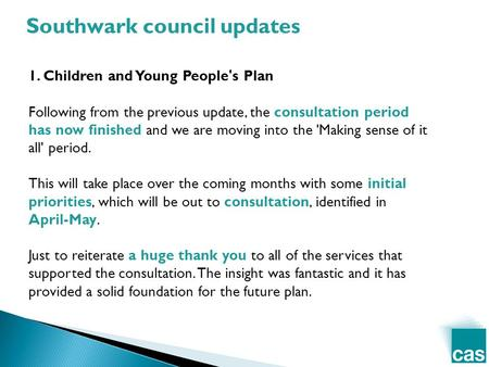 1. Children and Young People's Plan Following from the previous update, the consultation period has now finished and we are moving into the 'Making sense.