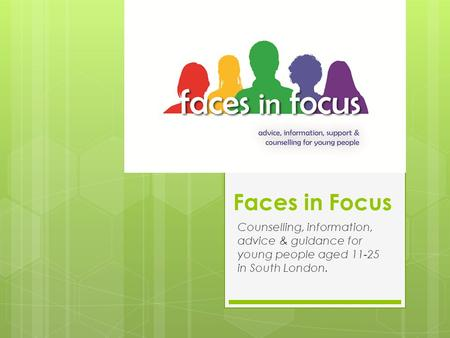 Faces in Focus Counselling, information, advice & guidance for young people aged 11-25 in South London.