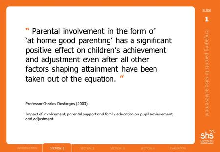""" Parental involvement in the form of 'at home good parenting' has a significant positive effect on children's achievement and adjustment even after all."