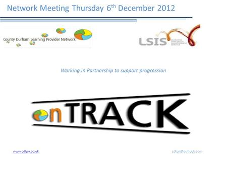 Network Meeting Thursday 6 th December 2012 Working in Partnership to support progression.