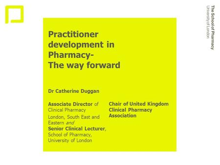 Practitioner development in Pharmacy- The way forward Dr Catherine Duggan Associate Director of Clinical Pharmacy London, South East and Eastern and Senior.