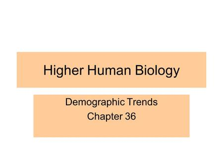 Higher Human Biology Demographic Trends Chapter 36.