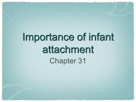 Importance of infant attachment Chapter 31. Communication and social behaviour Humans are social animals. To operate sucessfully the members of a group.