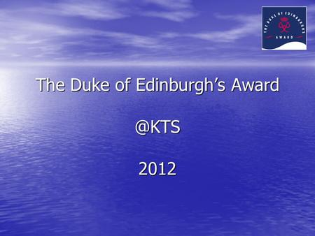 The Duke of Edinburgh's 2012. Sections of the Award There are FOUR sections of the Award Scheme There are FOUR sections of the Award Scheme.