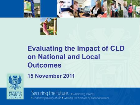 Evaluating the Impact of CLD on National and Local Outcomes 15 November 2011.