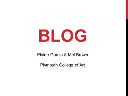 BLOG Elaine Garcia & Mel Brown Plymouth College of Art.