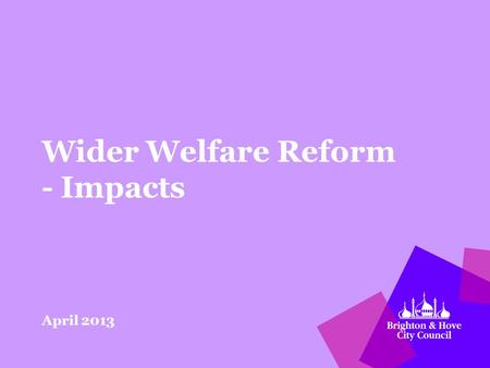 Wider Welfare Reform - Impacts April 2013. Housing Benefit – Private Sector Tenants Local Housing Allowance is the rate of Housing Benefit paid to those.