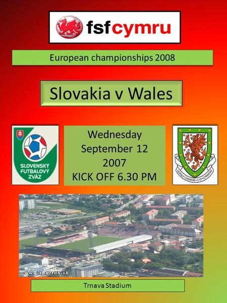 European championships 2008 Slovakia v Wales Wednesday September 12 2007 KICK OFF 6.30 PM Trnava Stadium.