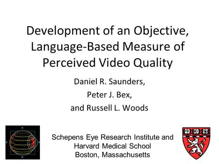 Schepens Eye Research Institute Development of an Objective, Language-Based Measure of Perceived Video Quality Daniel R. Saunders, Peter J. Bex, and Russell.