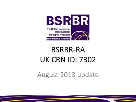 BSRBR-RA UK CRN ID: 7302 August 2013 update. Recruitment Certolizumab Must have diagnosis of RA Must be registered within 6 months of first dose of certolizumab.