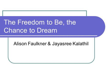 The Freedom to Be, the Chance to Dream Alison Faulkner & Jayasree Kalathil.