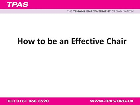How to be an Effective Chair. This workshop will: define the role of the Chair, and ensure that your meetings are achieving exactly what they are meant.