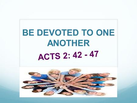 BE DEVOTED TO ONE ANOTHER