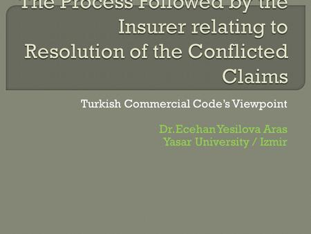 Turkish Commercial Code's Viewpoint Dr.Ecehan Yesilova Aras Yasar University / Izmir.