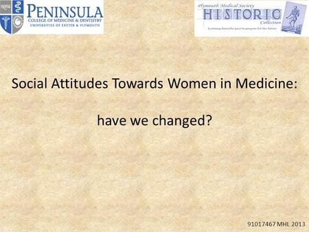 Social Attitudes Towards Women in Medicine: have we changed? 91017467 MHL 2013.